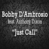 Just Call (feat. Anthony Dixon) by Bobby D. Ambrosio