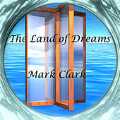 Play & Download The Land of Dreams by Mark Clark | Napster