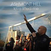 Love Lifted Me by Ashmont Hill