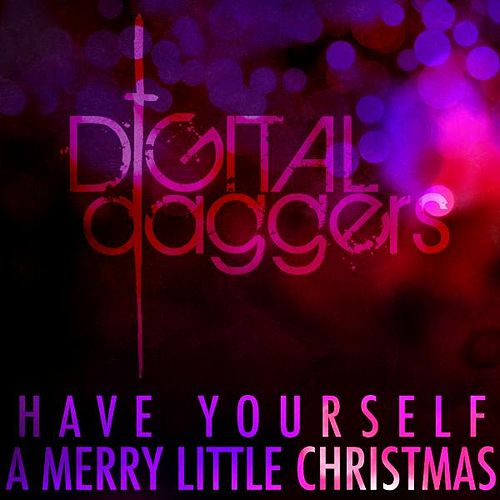 Play & Download Have Yourself a Merry Little Christmas by Digital Daggers | Napster