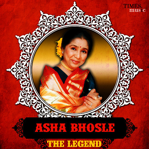 Play & Download Asha Bhosle - The Legend by Asha Bhosle | Napster