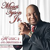 Play & Download Music 2 Remastered & Sacred Organ Music by Moses Tyson, Jr. | Napster