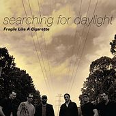 Play & Download Fragile Like a Cigarette by Searching for Daylight | Napster