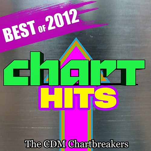 Play & Download Chart Hits: Best of 2012 by The CDM Chartbreakers | Napster