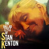 The Ballad Style Of Stan Kenton by Stan Kenton