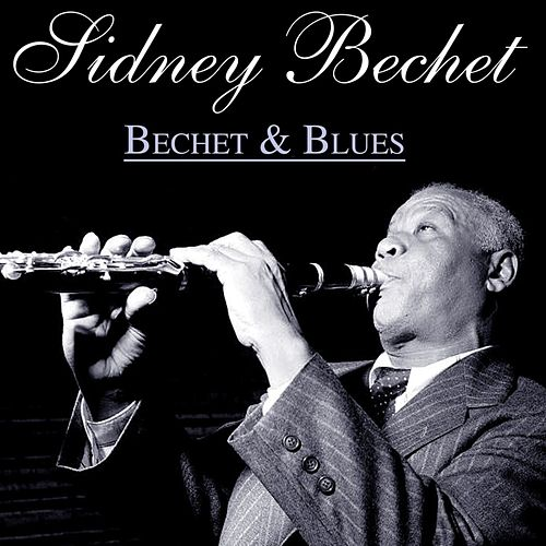 Play & Download Bechet And Blues by Sidney Bechet | Napster