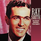 I'm Right Behind You Baby by Ray Smith