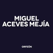 Play & Download Miguel Aceves Mejía by Miguel Aceves Mejia | Napster