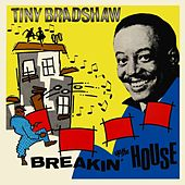 Play & Download Breakin' Up The House by Tiny Bradshaw | Napster