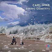 Carl Vine: String Quartets by Goldner String Quartet