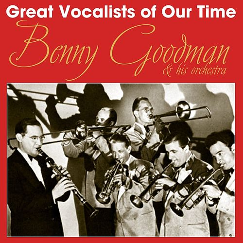 Play & Download Great Vocalists Of Our Time by Benny Goodman | Napster