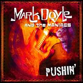 Play & Download Pushin' by Mark Doyle and the Maniacs | Napster