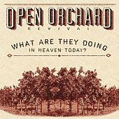 Play & Download What Are They Doing in Heaven Today? by Open Orchard Revival | Napster