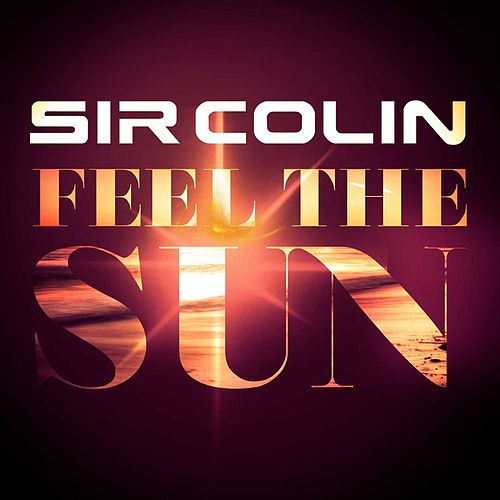Feel the Sun by Sir Colin