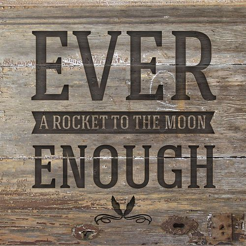 Play & Download Ever Enough by A Rocket To The Moon | Napster