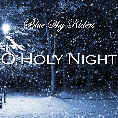 Play & Download O Holy Night by Blue Sky Riders | Napster