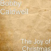 Play & Download The Joy of Christmas by Bobby Caldwell | Napster