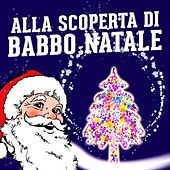 Alla Scoperta di Babbo Natale by Various Artists