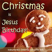 Play & Download Christmas Is Jesus Birthday - Instrumental Christmas Songs for Kids by Instrumental Holiday Music Artists | Napster