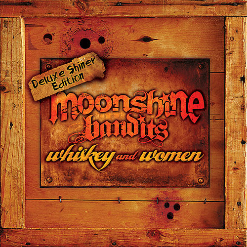 Whiskey and Women Deluxe Shiner Edition by Moonshine Bandits