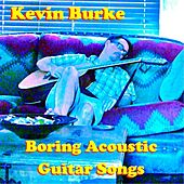 Play & Download Boring Acoustic Guitar Songs by Kevin Burke | Napster