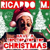 Play & Download Have a Top Top Top Top Christmas! by Ricardo M. | Napster