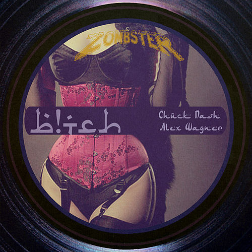B!tch Remixed EP by Chuck Nash