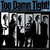 Too Damn Tight! by Alex Nauman Organ Trio +3