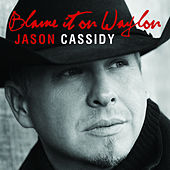 Play & Download Blame It On Waylon by Jason Cassidy | Napster