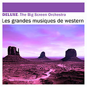 Play & Download Deluxe: Les grandes musiques de western by The Big Screen Orchestra | Napster