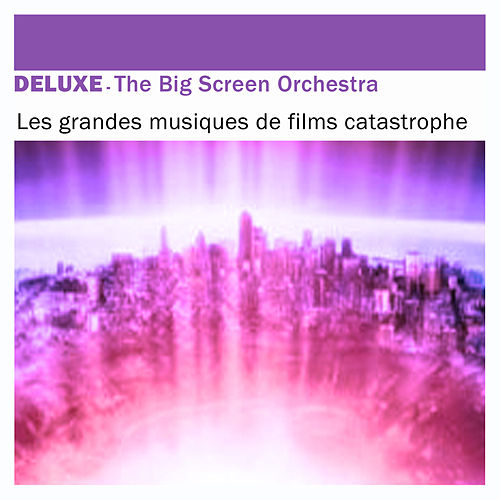 Deluxe: Les grandes musiques de films catastrophe by The Big Screen Orchestra