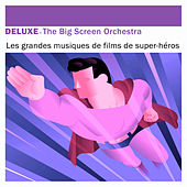 Play & Download Deluxe: Les grandes musiques de films de super héros by The Big Screen Orchestra | Napster