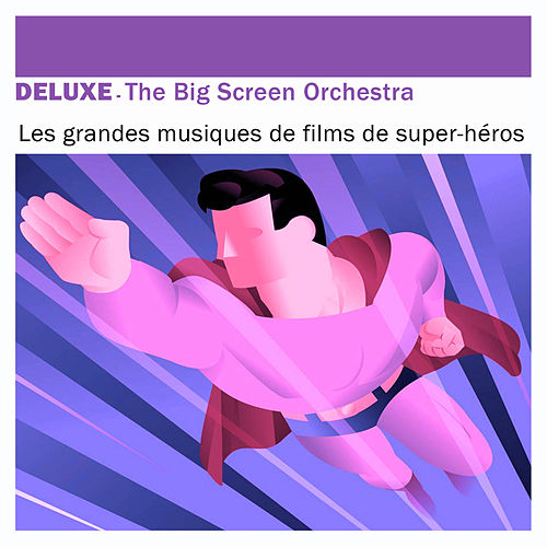 Deluxe: Les grandes musiques de films de super héros by The Big Screen Orchestra