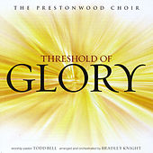 Play & Download Threshold of Glory by The Prestonwood Choir  | Napster