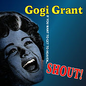 If You Want to Get to Heaven... Shout! by Gogi Grant