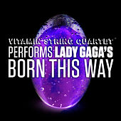 Play & Download VSQ Performs Lady GaGa's Born This Way by Vitamin String Quartet | Napster