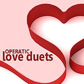 Play & Download Operatic Love Duets by Various Artists | Napster