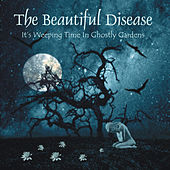 It's Weeping Time in Ghostly Gardens by The Beautiful Disease