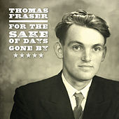 Play & Download For the Sake of Days Gone By by Thomas Fraser | Napster
