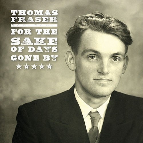 For the Sake of Days Gone By by Thomas Fraser