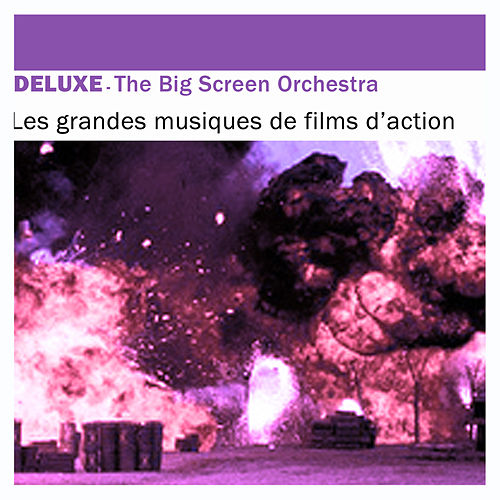 Play & Download Deluxe: Les grandes musiques de films d'action by The Big Screen Orchestra | Napster