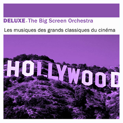 Play & Download Deluxe: Les musiques des grands classiques du cinéma by The Big Screen Orchestra | Napster