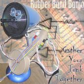 Play & Download Gather Your Junk Together by Rubber Band Banjo | Napster