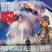 Play & Download The World Needs A Hero by Better Dead Than Red | Napster