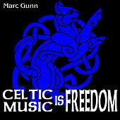 Celtic Music Is Freedom by Marc Gunn