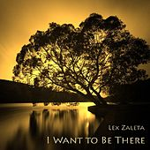 I Want to Be There by Lex Zaleta