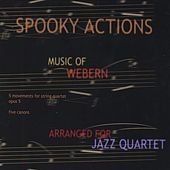 Play & Download Spooky Actions, Music of Anton Webern by Spooky Actions | Napster