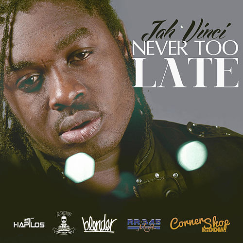 Play & Download Never Too Late - Single by Jah Vinci | Napster