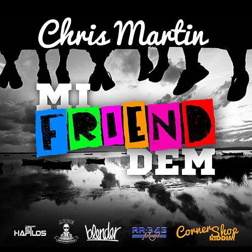 Play & Download Mi Friend Dem - Single by Chris Martin | Napster