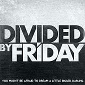 Play & Download You Musn't Be Afraid to Dream a Little Bigger, Darling - Single by Divided By Friday | Napster